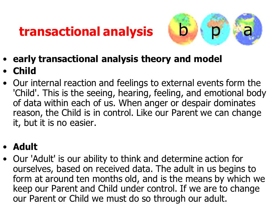 transactional analysis early transactional analysis theory and model Child Our internal reaction and feelings to external events form the 'Child'. Thi