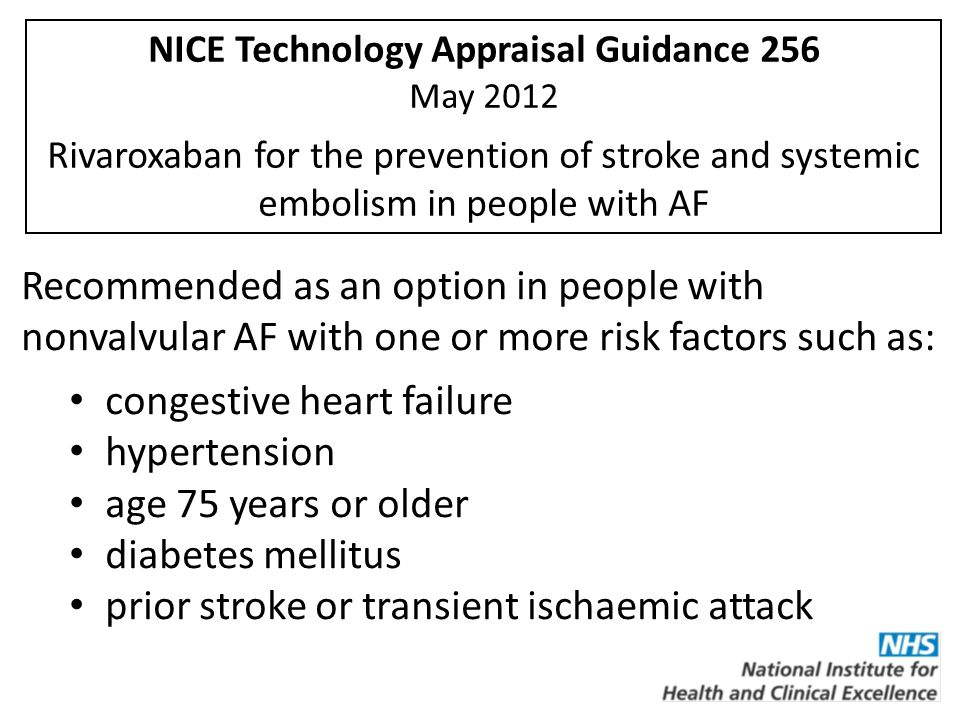 NICE Technology Appraisal Guidance 256 May 2012 Rivaroxaban for the prevention of stroke and systemic embolism in people with AF Recommended as an opt