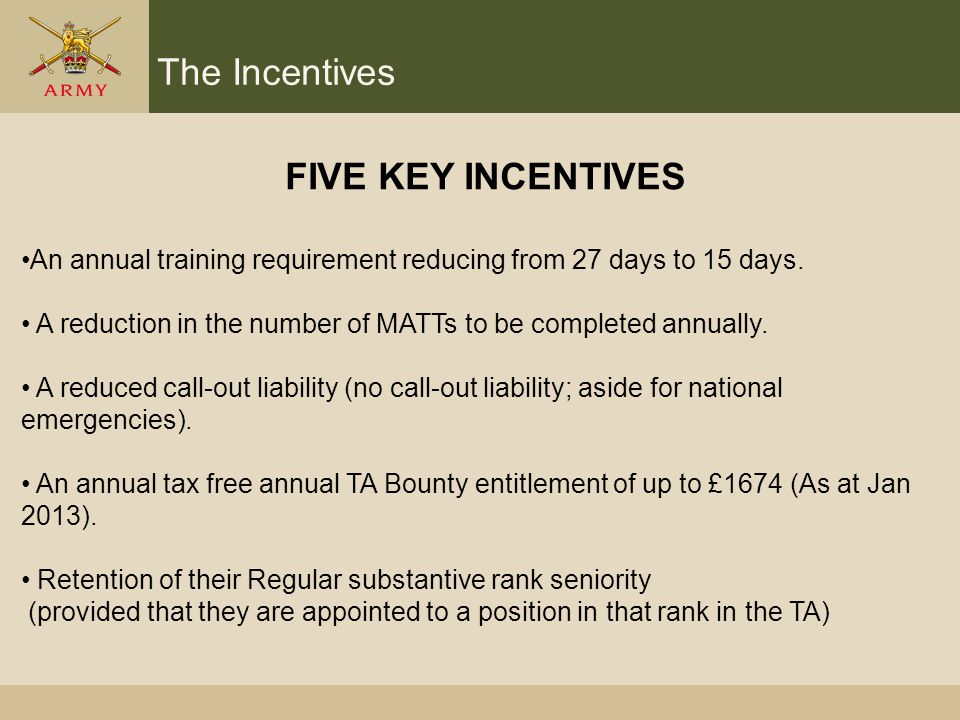 The Incentives FIVE KEY INCENTIVES An annual training requirement reducing from 27 days to 15 days.