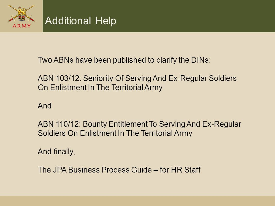 Additional Help Two ABNs have been published to clarify the DINs: ABN 103/12: Seniority Of Serving And Ex-Regular Soldiers On Enlistment In The Territ