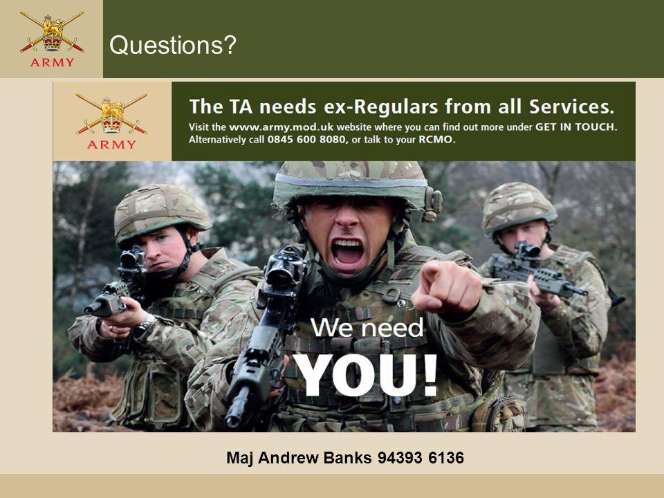 Questions? Maj Andrew Banks 94393 6136