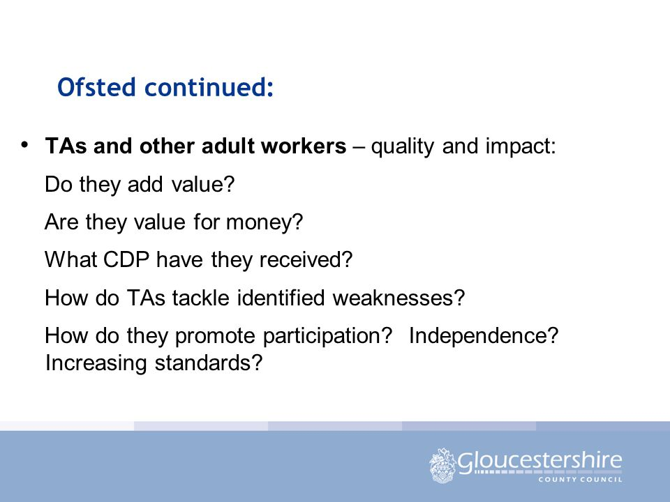 Ofsted continued: TAs and other adult workers – quality and impact: Do they add value.