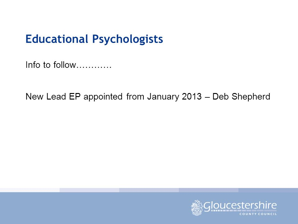 Educational Psychologists Info to follow………… New Lead EP appointed from January 2013 – Deb Shepherd