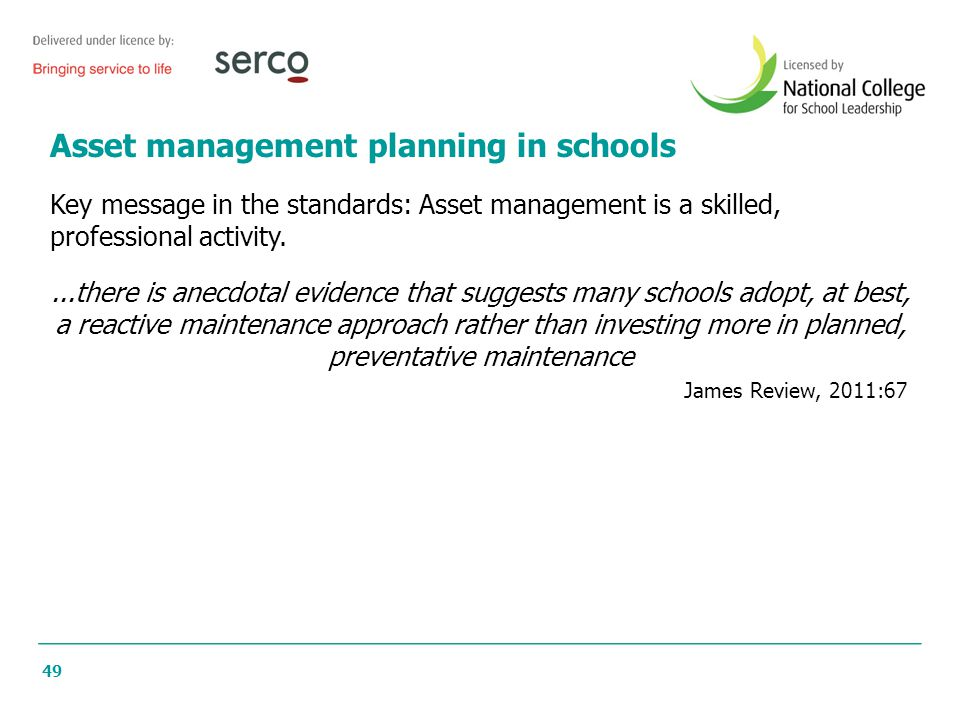 49 Asset management planning in schools Key message in the standards: Asset management is a skilled, professional activity....there is anecdotal evide