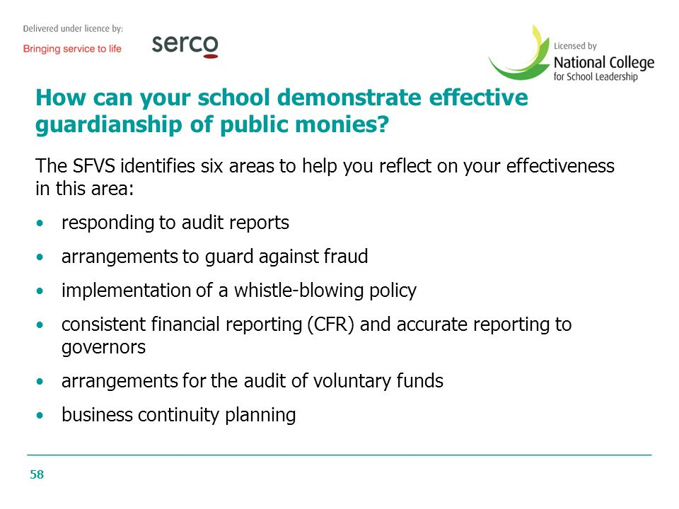 58 How can your school demonstrate effective guardianship of public monies? The SFVS identifies six areas to help you reflect on your effectiveness in
