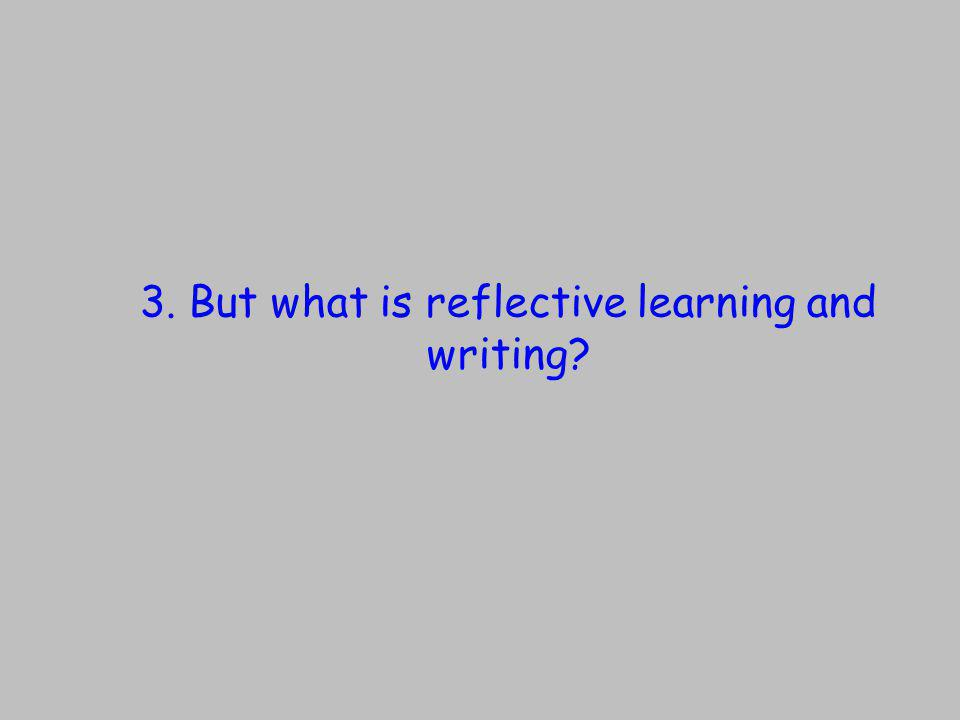 3. But what is reflective learning and writing?