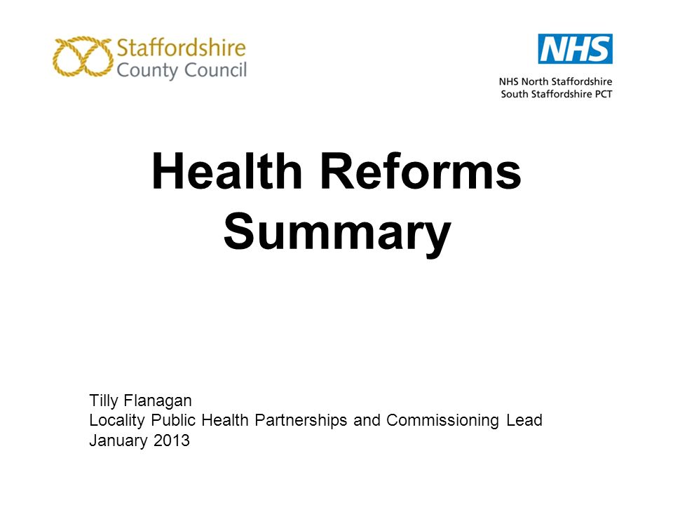 Health Reforms Summary Tilly Flanagan Locality Public Health Partnerships and Commissioning Lead January 2013