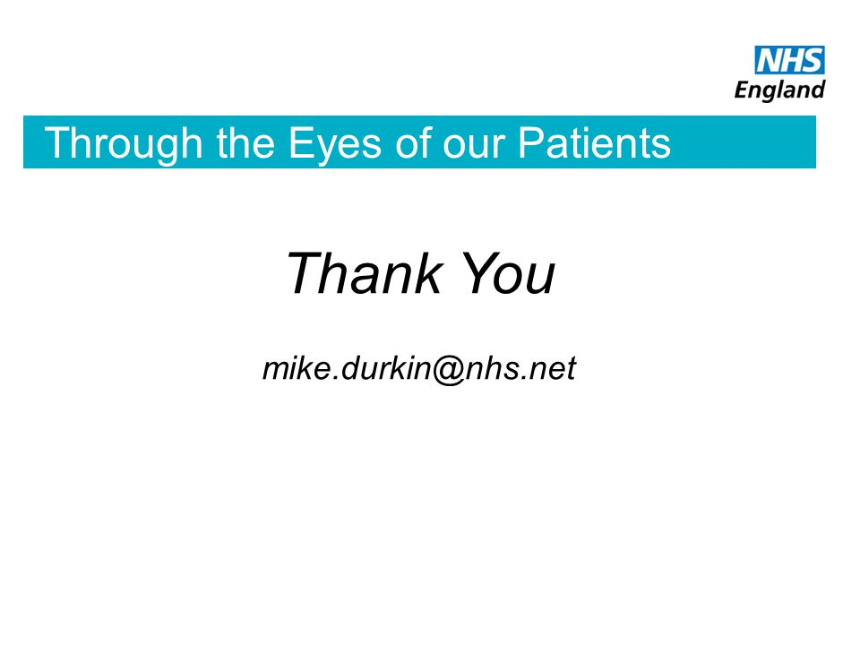Through the Eyes of our Patients Thank You mike.durkin@nhs.net
