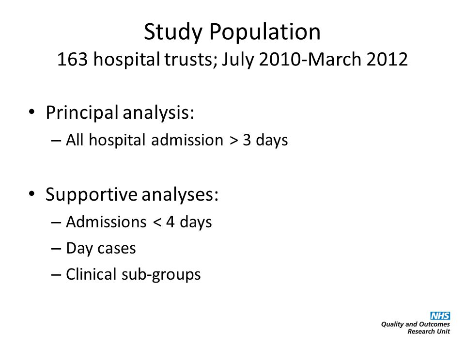 Study Population 163 hospital trusts; July 2010-March 2012 Principal analysis: – All hospital admission > 3 days Supportive analyses: – Admissions < 4 days – Day cases – Clinical sub-groups