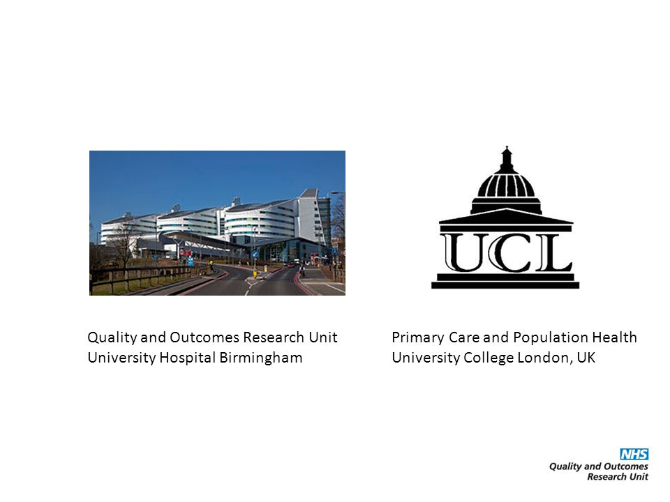 Quality and Outcomes Research Unit University Hospital Birmingham Primary Care and Population Health University College London, UK