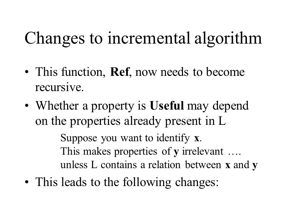 Changes to incremental algorithm This function, Ref, now needs to become recursive.