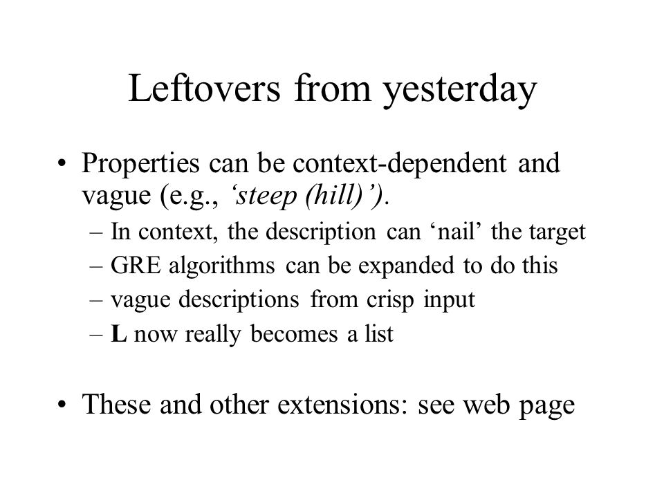 Leftovers from yesterday Properties can be context-dependent and vague (e.g., 'steep (hill)').