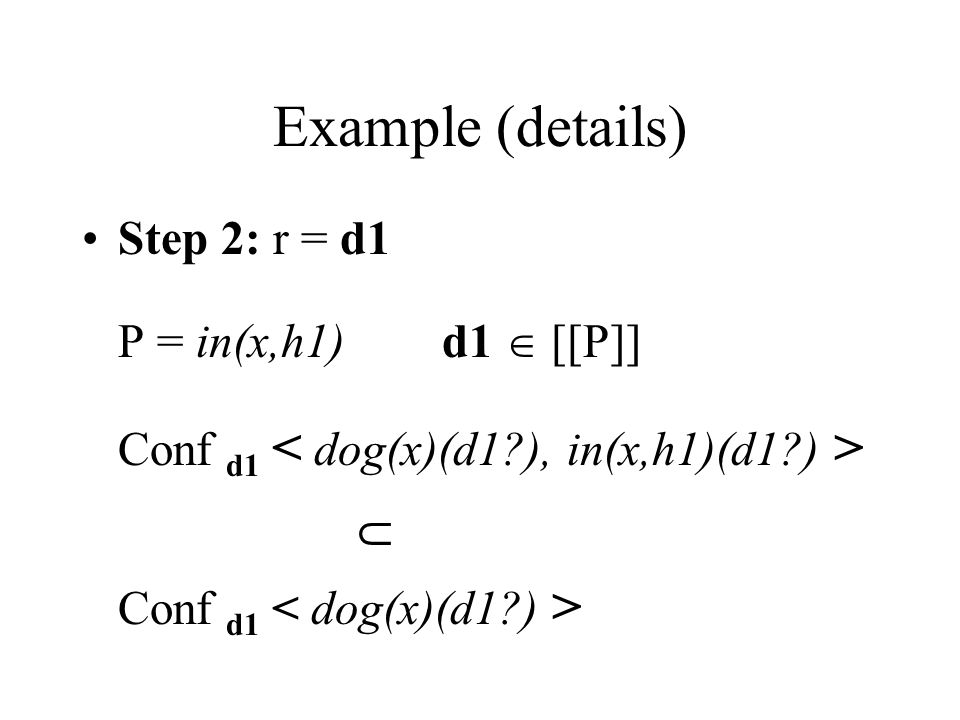 Example (details) Step 2: r = d1 P = in(x,h1) d1  [[P]] Conf d1  Conf d1