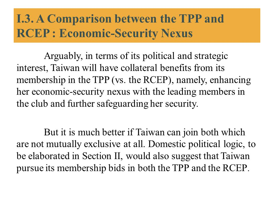 I.3. A Comparison between the TPP and RCEP : Economic-Security Nexus Arguably, in terms of its political and strategic interest, Taiwan will have coll