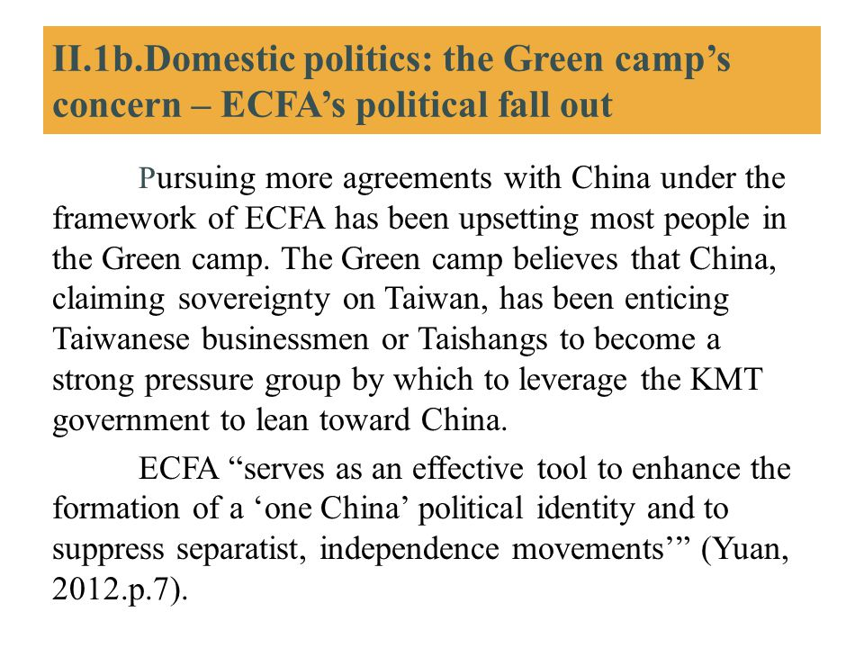 II.1b.Domestic politics: the Green camp's concern – ECFA's political fall out P ursuing more agreements with China under the framework of ECFA has bee