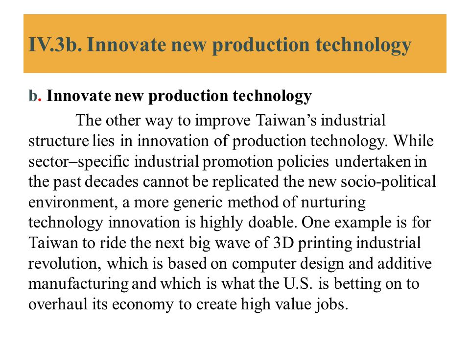 IV.3b. Innovate new production technology b. Innovate new production technology The other way to improve Taiwan's industrial structure lies in innovat