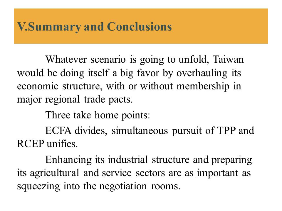 V.Summary and Conclusions Whatever scenario is going to unfold, Taiwan would be doing itself a big favor by overhauling its economic structure, with o
