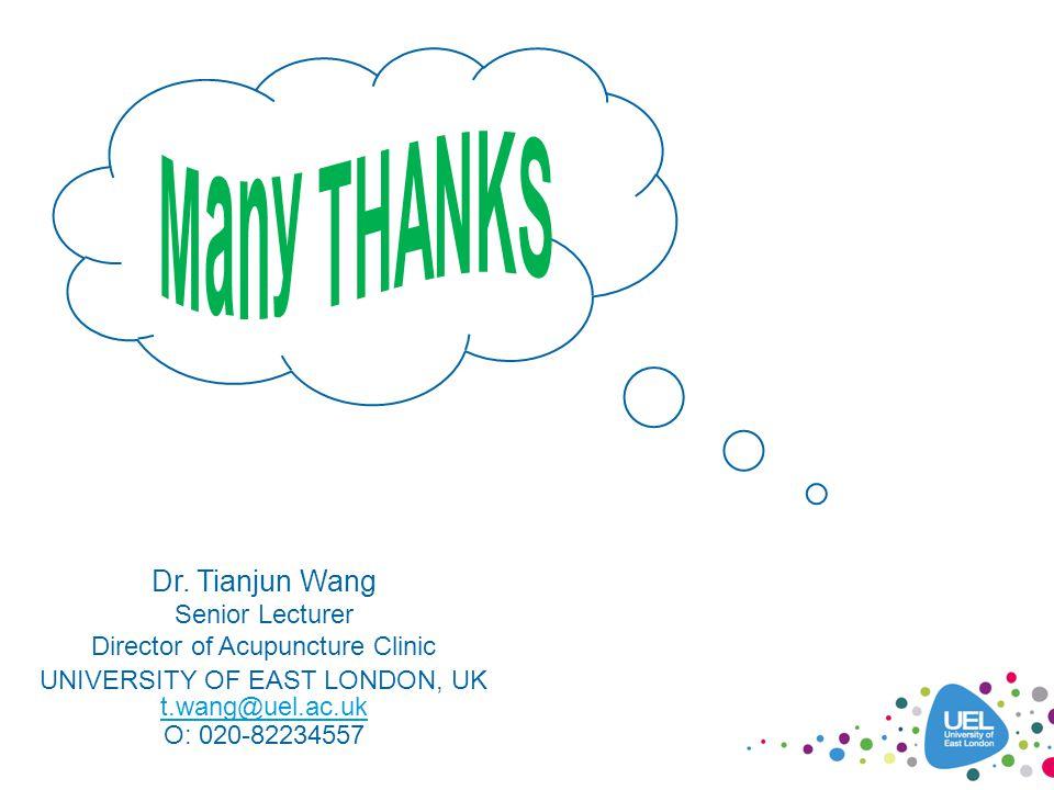 Dr. Tianjun Wang Senior Lecturer Director of Acupuncture Clinic UNIVERSITY OF EAST LONDON, UK t.wang@uel.ac.uk O: 020-82234557