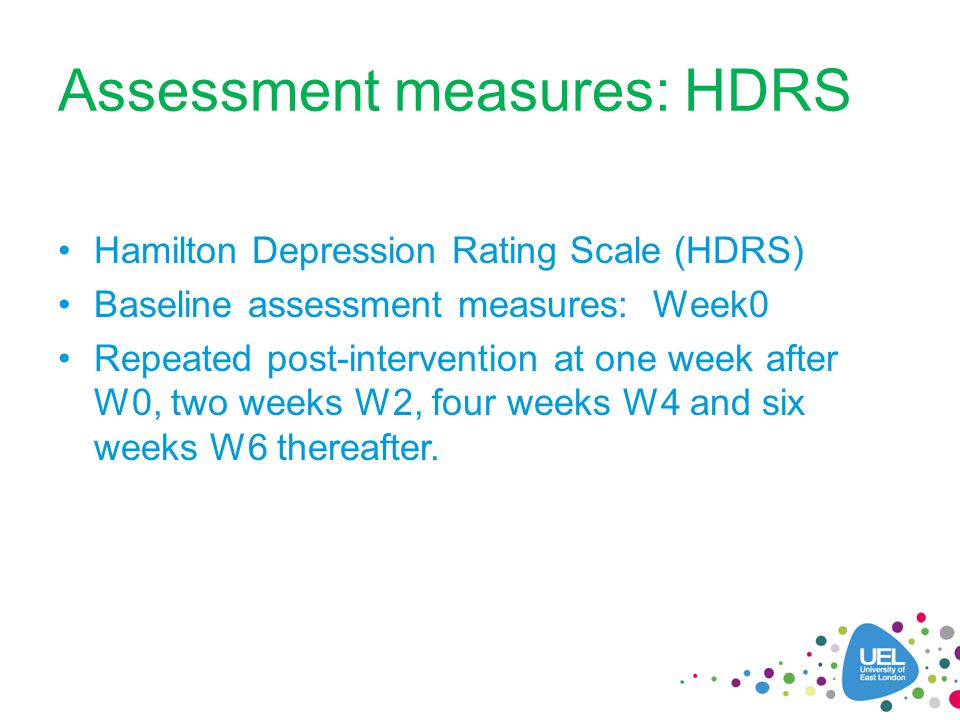 Assessment measures: HDRS Hamilton Depression Rating Scale (HDRS) Baseline assessment measures: Week0 Repeated post-intervention at one week after W0, two weeks W2, four weeks W4 and six weeks W6 thereafter.