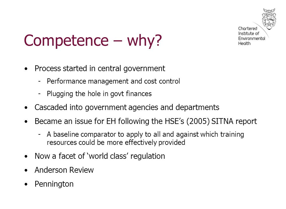 Competence – why? Process started in central government -Performance management and cost control -Plugging the hole in govt finances Cascaded into gov