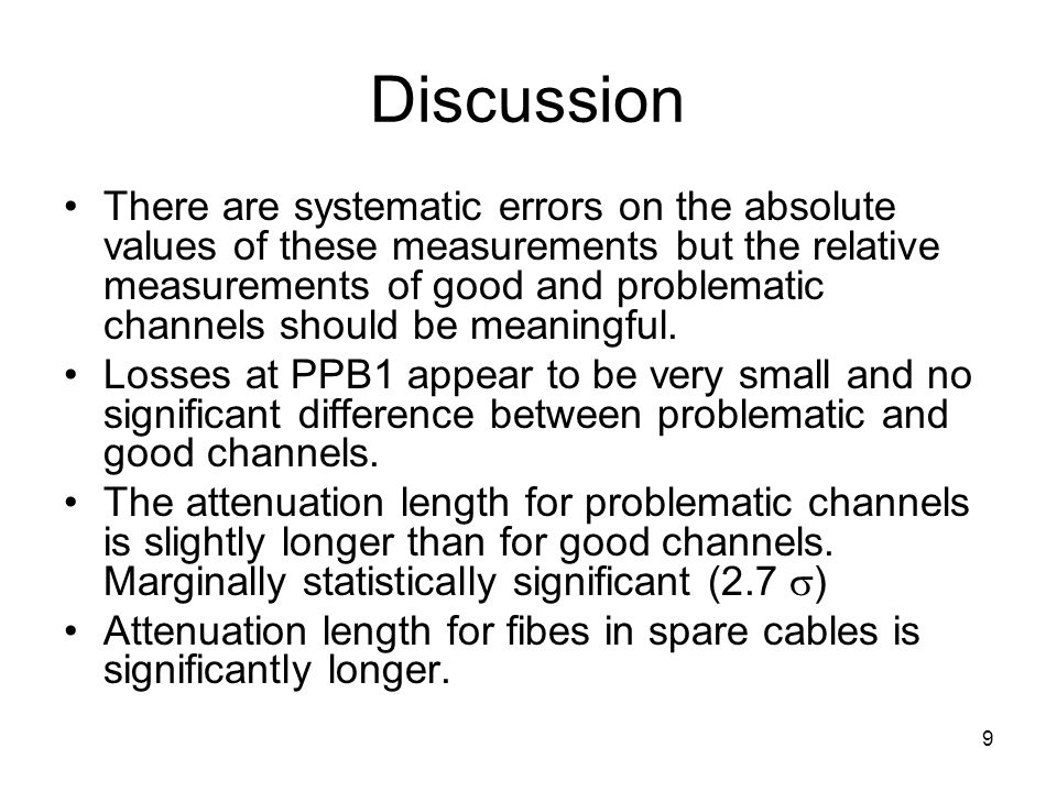 9 Discussion There are systematic errors on the absolute values of these measurements but the relative measurements of good and problematic channels s