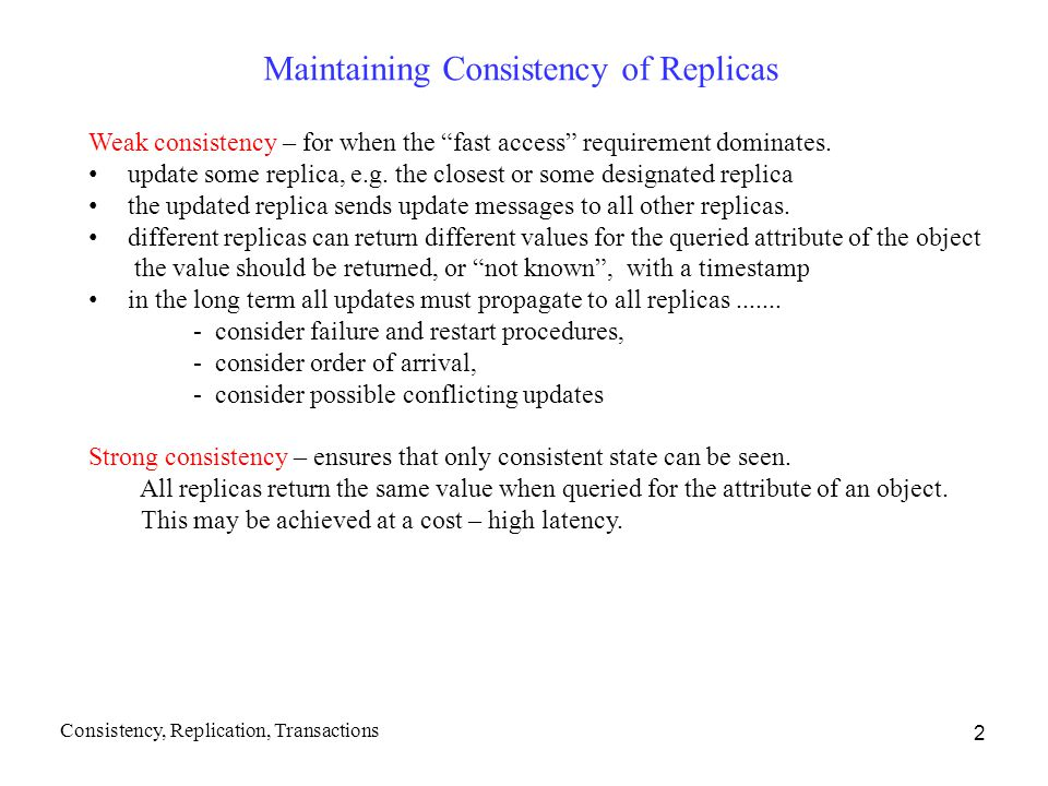 2 Maintaining Consistency of Replicas Weak consistency – for when the fast access requirement dominates.