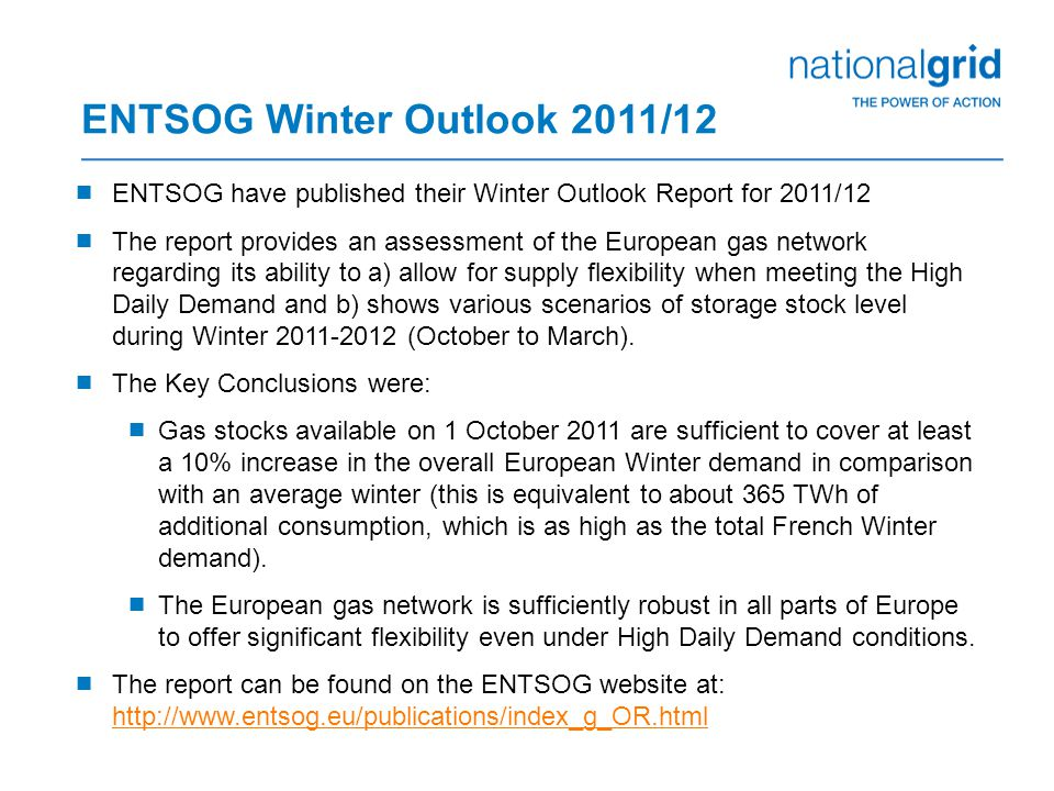  ENTSOG have published their Winter Outlook Report for 2011/12  The report provides an assessment of the European gas network regarding its ability to a) allow for supply flexibility when meeting the High Daily Demand and b) shows various scenarios of storage stock level during Winter 2011-2012 (October to March).