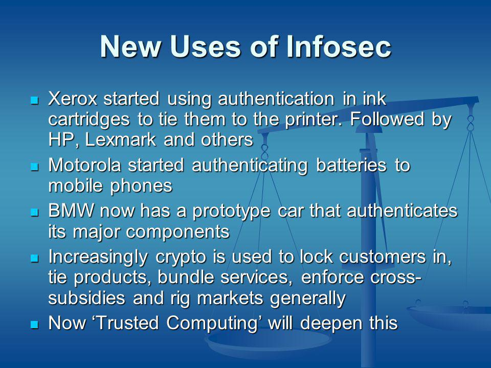 New Uses of Infosec Xerox started using authentication in ink cartridges to tie them to the printer.