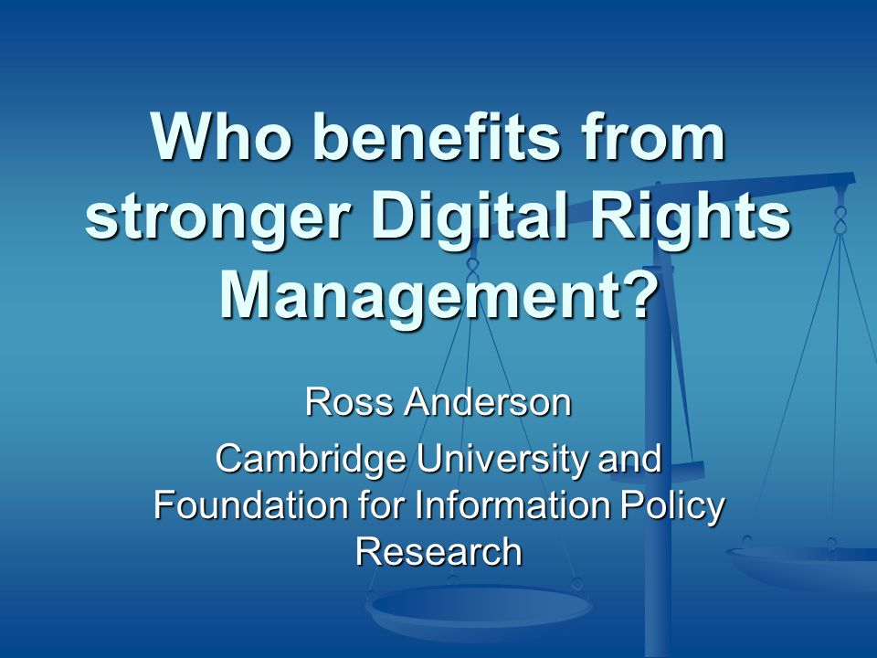 Who benefits from stronger Digital Rights Management.