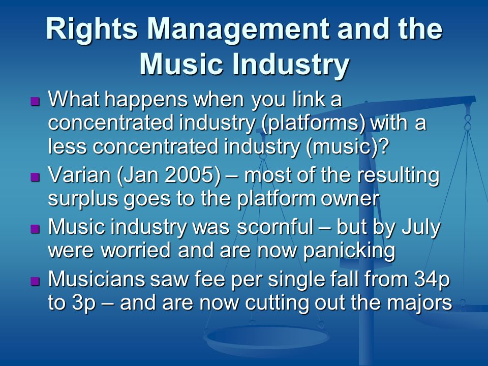 Rights Management and the Music Industry What happens when you link a concentrated industry (platforms) with a less concentrated industry (music).