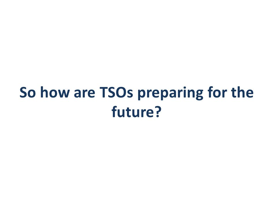 So how are TSOs preparing for the future