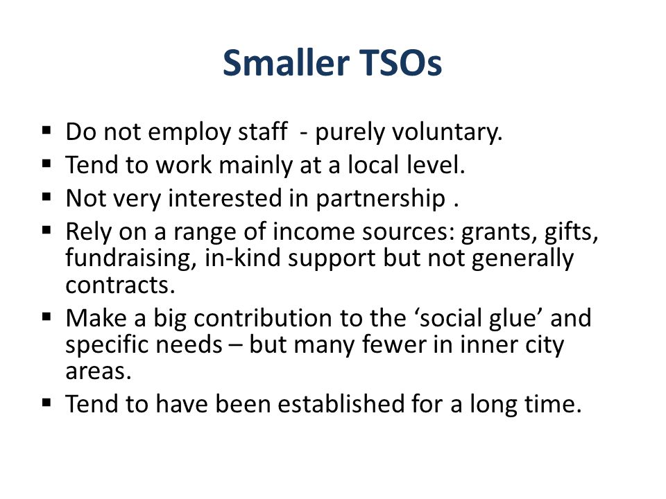 Larger organisations  Tend to employ staff and volunteers.