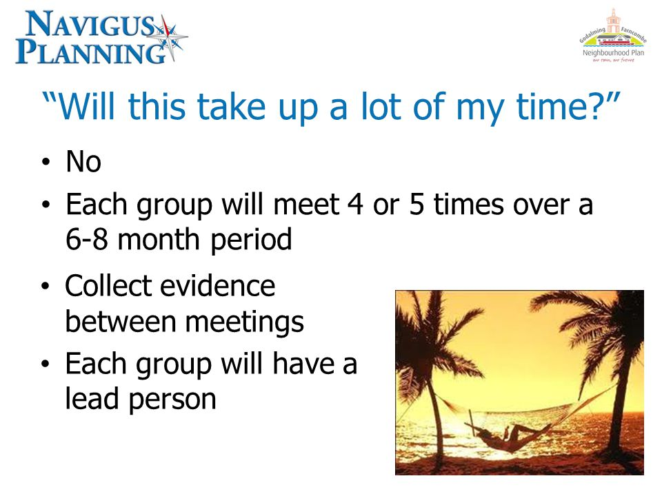Will this take up a lot of my time? No Each group will meet 4 or 5 times over a 6-8 month period Collect evidence between meetings Each group will have a lead person