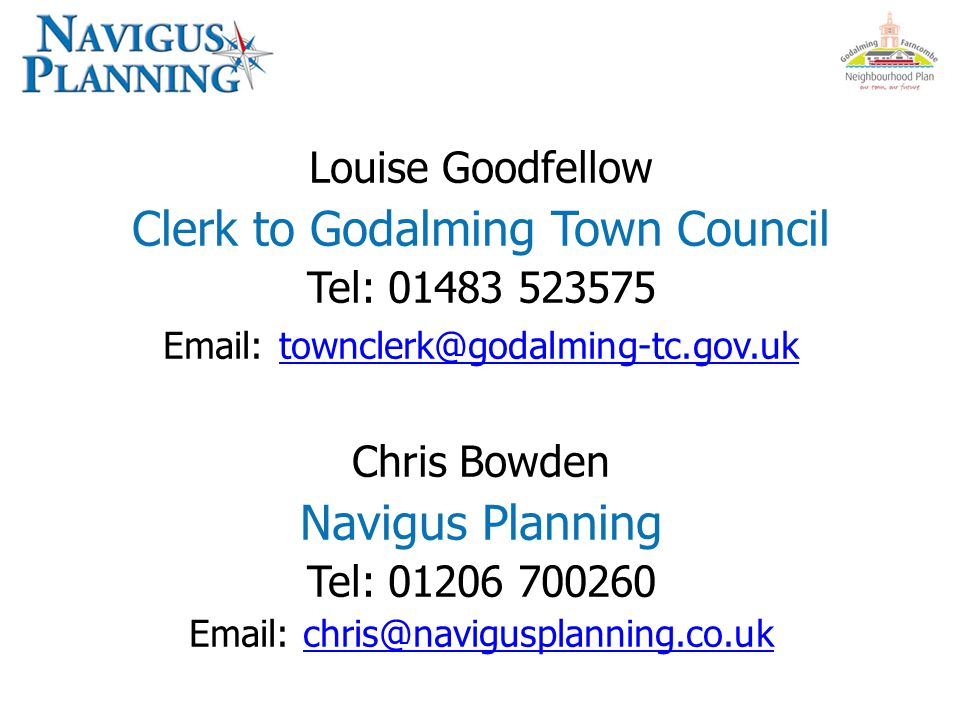 Louise Goodfellow Clerk to Godalming Town Council Tel: Chris Bowden Navigus Planning Tel: