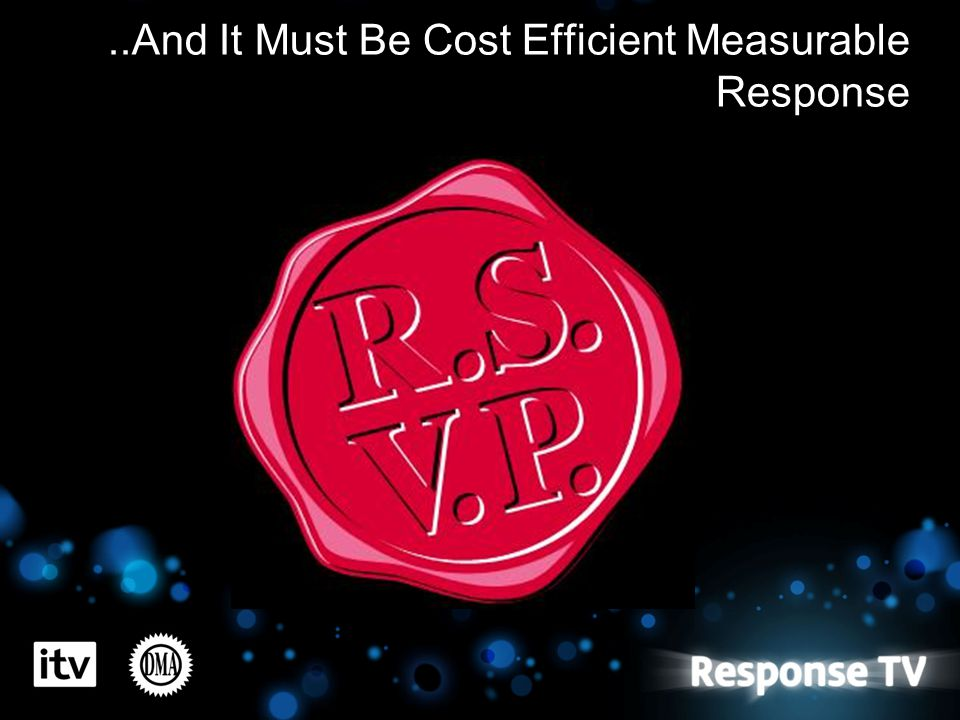 ..And It Must Be Cost Efficient Measurable Response