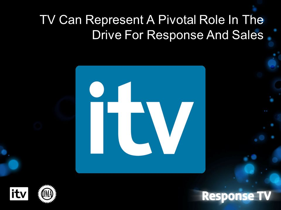 TV Can Represent A Pivotal Role In The Drive For Response And Sales
