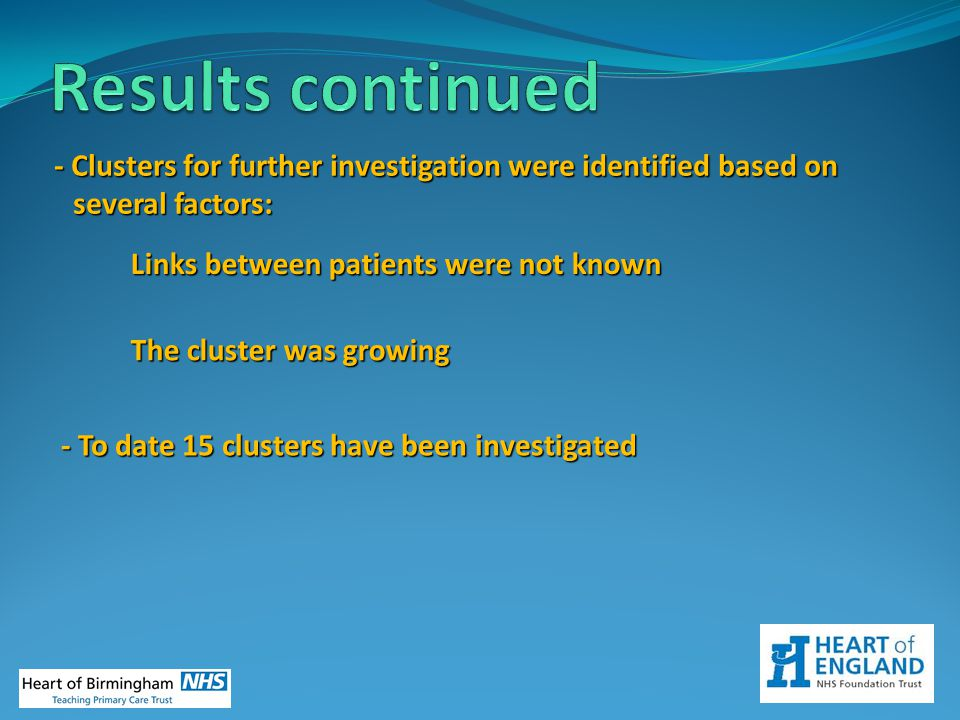 - Clusters for further investigation were identified based on several factors: Links between patients were not known - To date 15 clusters have been i