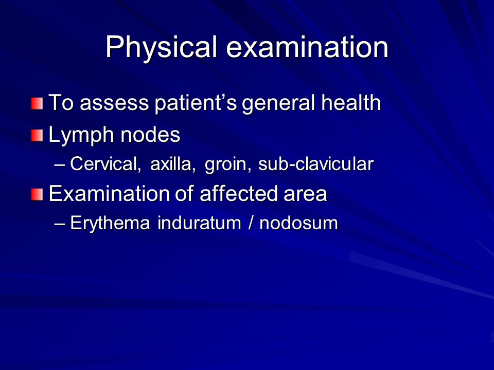 Physical examination To assess patient's general health Lymph nodes –Cervical, axilla, groin, sub-clavicular Examination of affected area –Erythema in