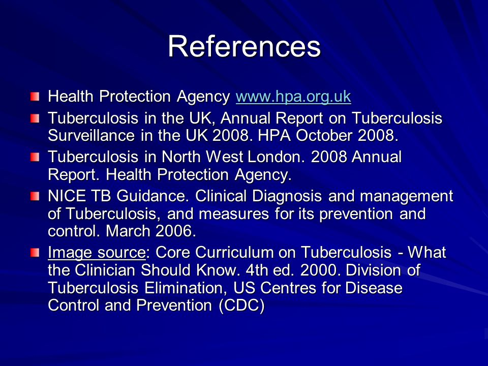References Health Protection Agency www.hpa.org.uk www.hpa.org.uk Tuberculosis in the UK, Annual Report on Tuberculosis Surveillance in the UK 2008. H