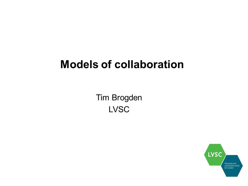 Models of collaboration Tim Brogden LVSC
