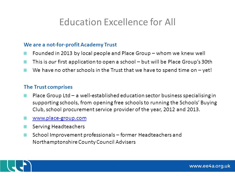 We are a not-for-profit Academy Trust Founded in 2013 by local people and Place Group – whom we knew well This is our first application to open a school – but will be Place Group's 30th We have no other schools in the Trust that we have to spend time on – yet.