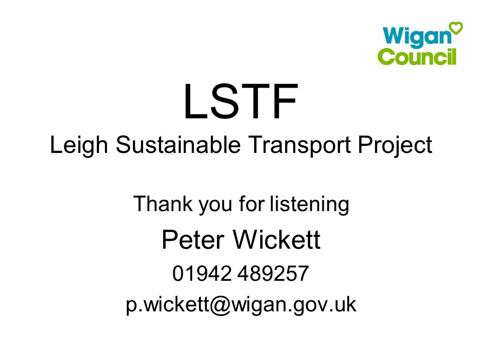 LSTF Leigh Sustainable Transport Project Thank you for listening Peter Wickett