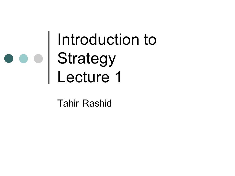 Introduction to Strategy Lecture 1 Tahir Rashid