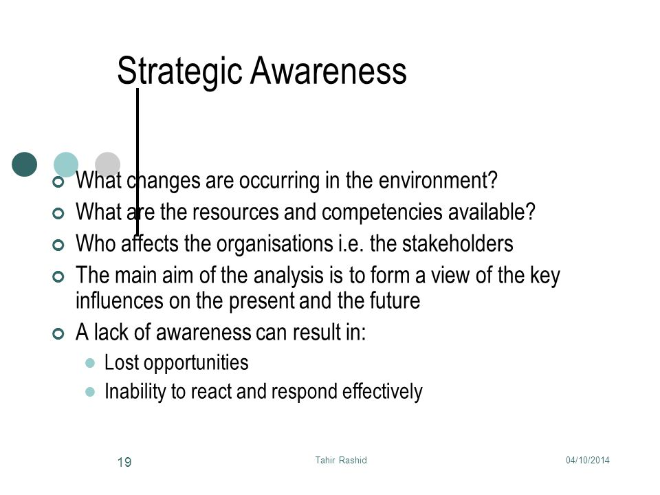 04/10/2014Tahir Rashid 19 Strategic Awareness What changes are occurring in the environment.