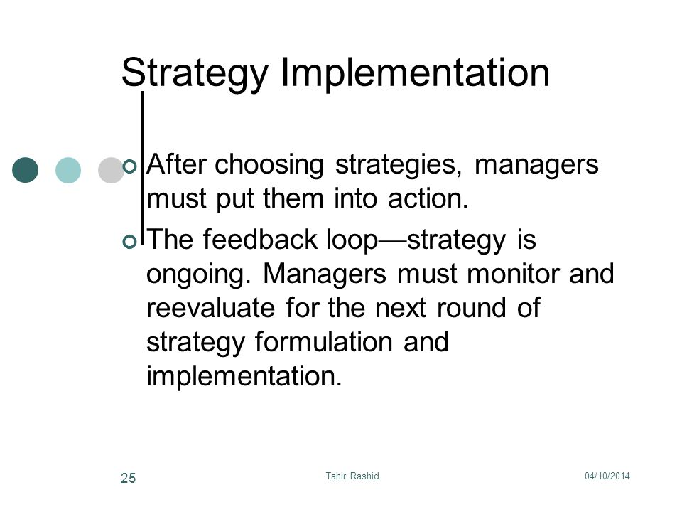 04/10/2014Tahir Rashid 25 Strategy Implementation After choosing strategies, managers must put them into action.