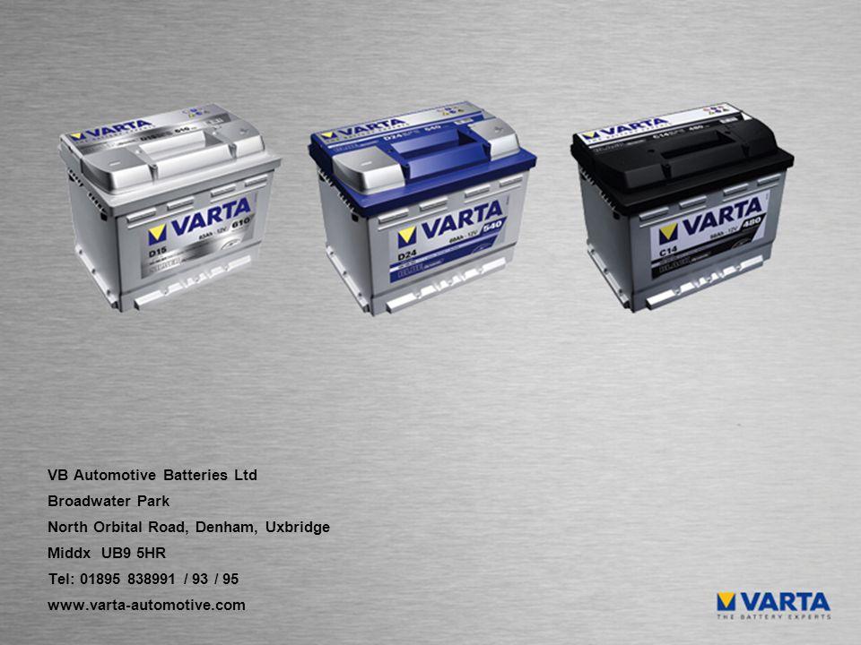VB Automotive Batteries Ltd Broadwater Park North Orbital Road, Denham, Uxbridge Middx UB9 5HR Tel: 01895 838991 / 93 / 95 www.varta-automotive.com
