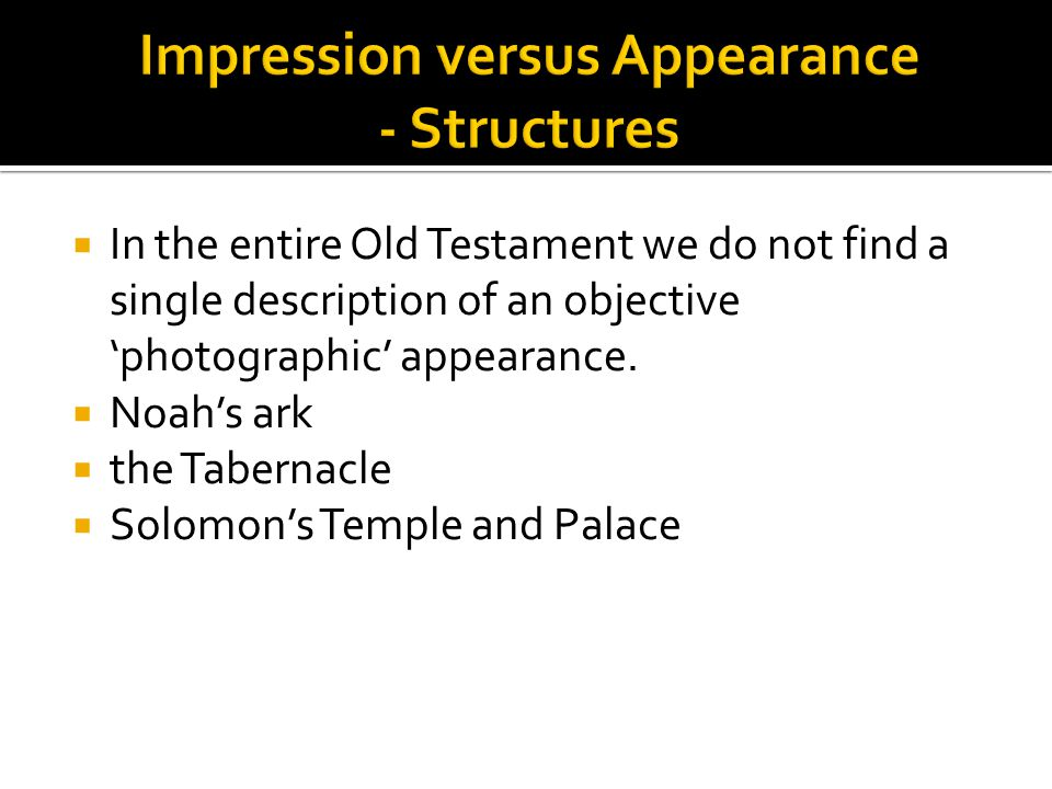  In the entire Old Testament we do not find a single description of an objective 'photographic' appearance.