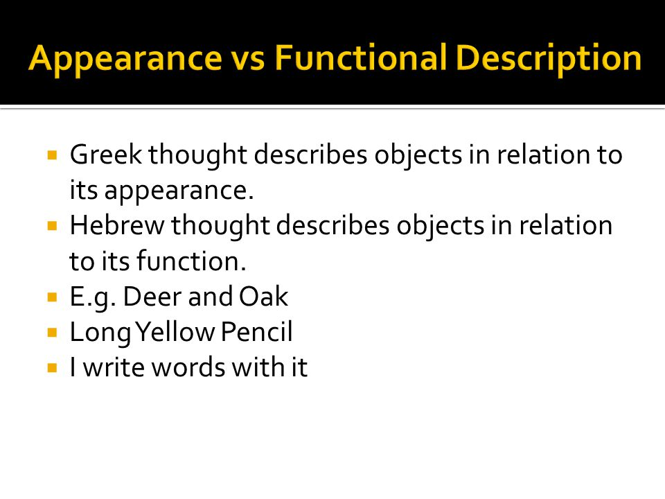  The Greek culture describes objects in relation to the object itself.