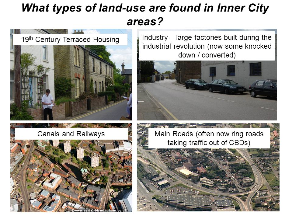 What types of land-use are found in Inner City areas? 19 th Century Terraced Housing Industry – large factories built during the industrial revolution