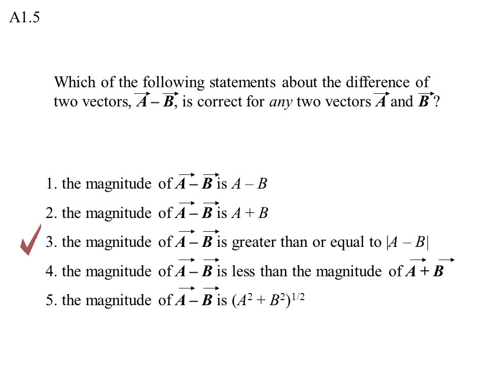 Which of the following statements about the difference of two vectors, A – B, is correct for any two vectors A and B .
